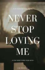 Never Stop Loving Me by lilo0003