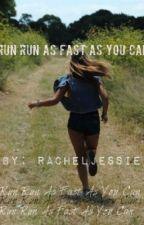 Run Run As Fast As You Can Re-write by RachelJessie