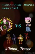 A new FNaF girl - MatPat  x Reader x Mark  by Galaxie_ops_girl