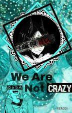 We are not crazy ||RP|| (zapisy otwarte) by ZaVirusowana