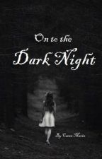 On to the Dark Night by Asereneplace