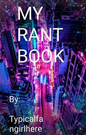 MY RANT BOOK by Typicalfangirlhere