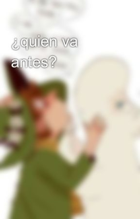 ¿quien va antes? by Buttlerbutterfy