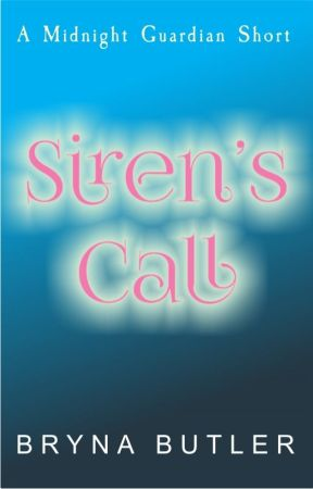 Siren's Call (A Midnight Guardian series short story) by BrynaButler