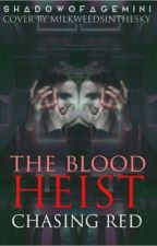 The Blood Heist Saga: Stealing Red by ShadowofaGemini