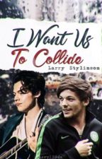 I want us to collide | Larry Stylinson by Harry1994x