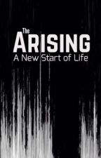 The Arising: A New Start of Life by SamNovaCastrique