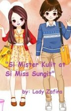 Si Mister Kulit at si Miss Sungit (COMPLETE) by ladyzafira