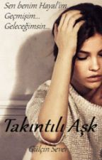 TAKINTILI AŞK by ozgurruh18