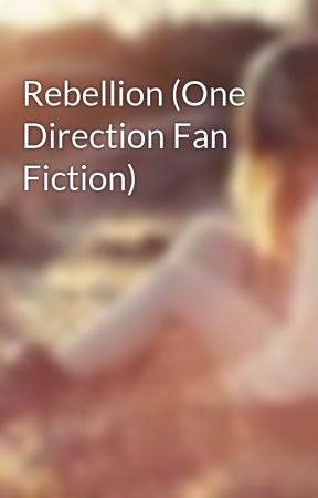 Rebellion (One Direction Fan Fiction) by likewOaH808