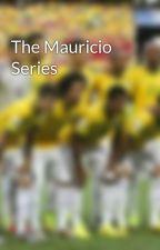 The Mauricio Series by mauriciomyman