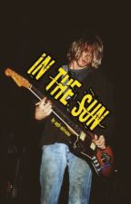 IN THE SUN ↝ kurt cobain by ugh-nirvana