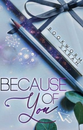 Because Of You by bookwormSarah