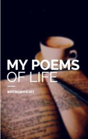 My Poems Of Life by WritingMyHeart