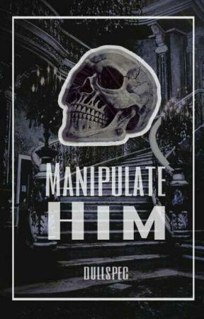 manipulate him → v.k by dullspec