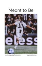 meant to be | dybala  by zmalikstan