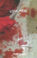 LOVE ME!! by _YOMOMSBFFL
