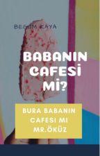 BABANIN CAFESI Mİ? by whereforeme