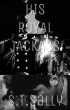 HIS ROYAL JACKASS by STSallyWrites