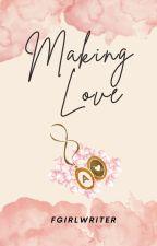 Making Love [Published under PHR] by FrustratedGirlWriter