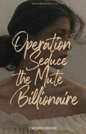 Operation Seduce the Mute Billionaire (Complete) by LadyBriarRose