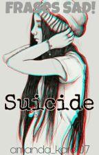 Suicide | Frases SAD! by Amanda_Karol07