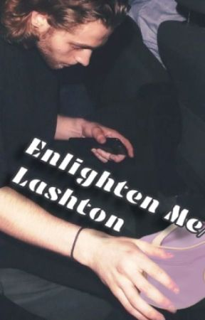 Enlighten me/ Lashton by lashton_wonders