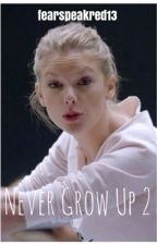 Never Grow Up 2: A Taylor Swift Fanfiction by fearspeakred13