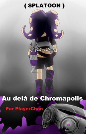 { SPLATOON } Au delà de Chromapolis [FR] by PlayerChan