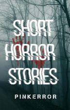 100 Short Horror Stories (DELETING SOON) by pinkerrror