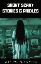 Short Scary Stories & Riddles by Pulicene220
