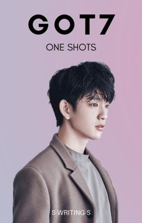GOT7 ONE SHOTS by s-writing-s