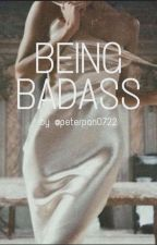 Being Badass by PeterPan0722