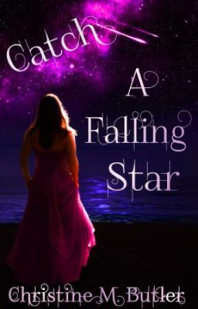 Catch a Falling Star (Chapters 1-4) by ChristineMButler