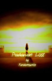 Padawan Lost ~ AU (1st Installment of the Padawan Series) by Fandomsunite