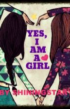 Yes, I am a girl. by Indianwriter