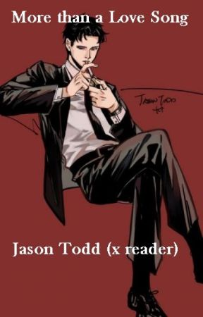 More than a Love Song~ Jason Todd x reader by _holy-water-needed_