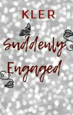 SUDDENLY ENGAGED by Ate_Ae