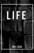 Life  by Aphroditegoddess1011