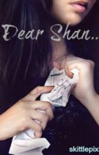 Dear Shan....  [ Short Story - COMPLETED ] by jinhunyoon