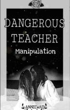 Dangerous Teacher | Manipulation (RIPUBBLICAZIONE)  by anniewaii