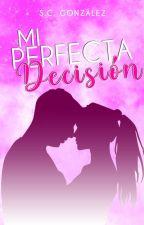 Mi Perfecta Decisión. by GonzalezSSC