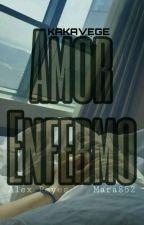 Amor Enfermo [kakavege] by Mara852