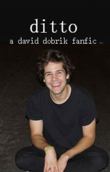 ditto // a david dobrik fanfic