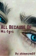 All Because Of His Eyes by shimmym05