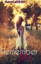 Remember me ( O N    H O L D ) by HaveFaith101