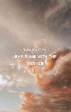 twilight ┐                                           sʜᴇ ʀᴜɴs ᴡɪᴛʜ ᴛʜᴇ ᴡᴏʟᴠᴇs by 1-800-SENDMEMES