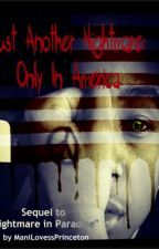 Just Another Nightmare: Only in America (Sequel) [ON HOLD] by manilovessprinceton