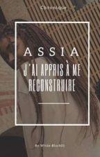 ASSIA: J'ai appris à me reconstruire by PaolaMwn