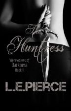 The Huntress: Werewolves Of Darkness Book Two (PUBLISHING) by InsanelyCorrupted